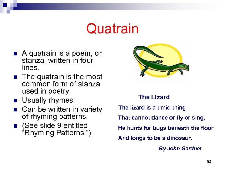 Quatrain n n A quatrain is a poem, or stanza, written in four lines.