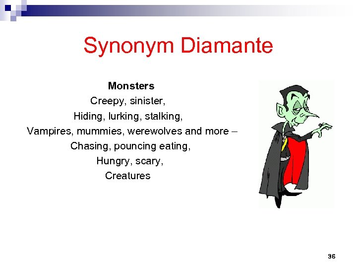 Synonym Diamante Monsters Creepy, sinister, Hiding, lurking, stalking, Vampires, mummies, werewolves and more –
