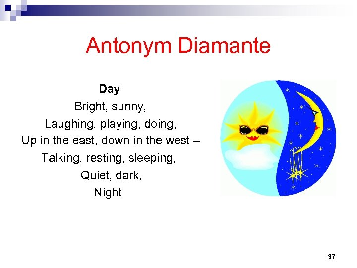 Antonym Diamante Day Bright, sunny, Laughing, playing, doing, Up in the east, down in