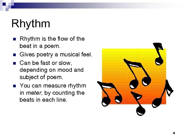 Rhythm n n Rhythm is the flow of the beat in a poem. Gives