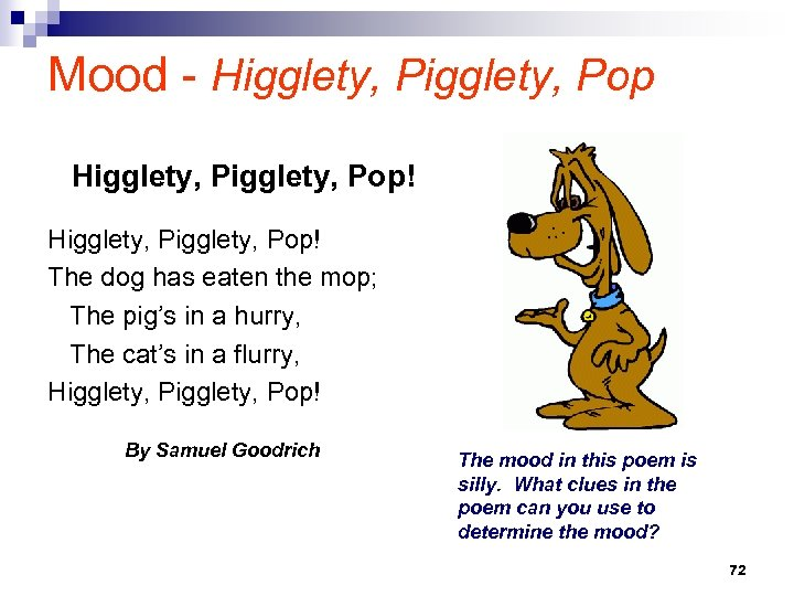 Mood - Higglety, Pigglety, Pop! Higglety, Pop! The dog has eaten the mop; The