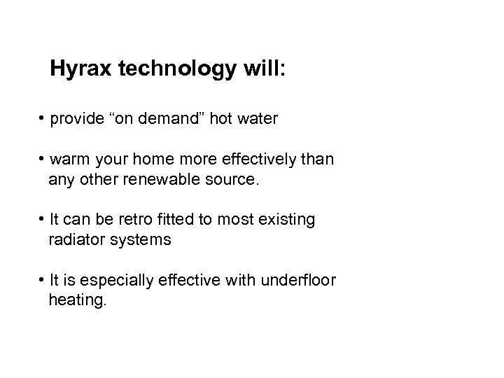 "Hyrax technology will: • provide ""on demand"" hot water • warm your home more"