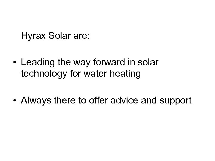 Hyrax Solar are: • Leading the way forward in solar technology for water heating