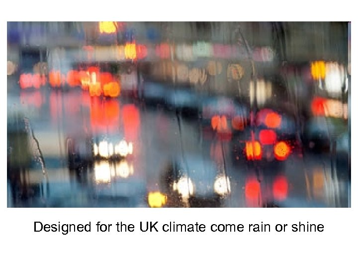 Designed for the UK climate come rain or shine