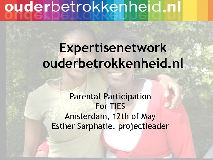 Expertisenetwork ouderbetrokkenheid. nl Parental Participation For TIES Amsterdam, 12 th of May Esther Sarphatie,