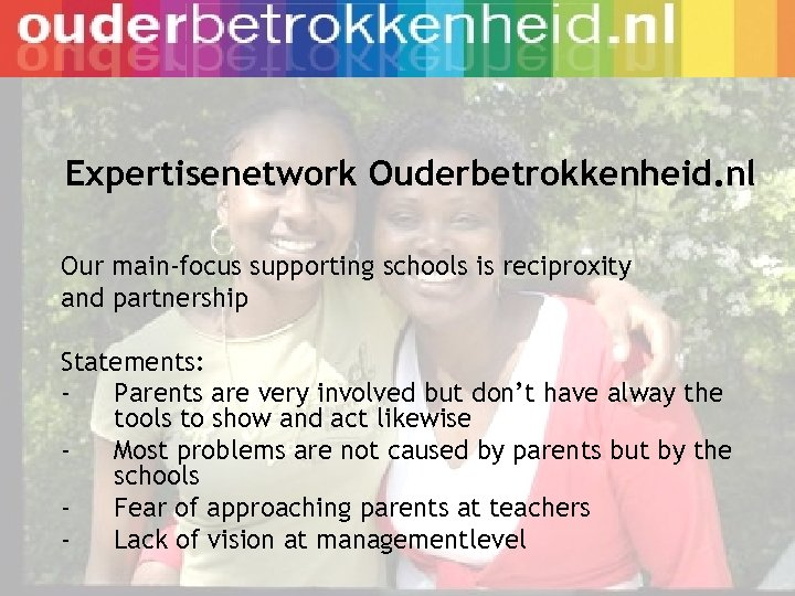 Expertisenetwork Ouderbetrokkenheid. nl Our main-focus supporting schools is reciproxity and partnership Statements: Parents are