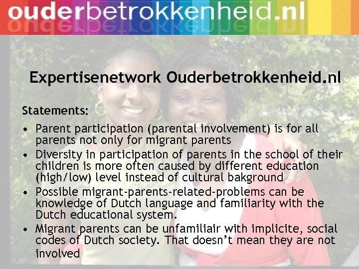Expertisenetwork Ouderbetrokkenheid. nl Statements: • Parent participation (parental involvement) is for all parents not