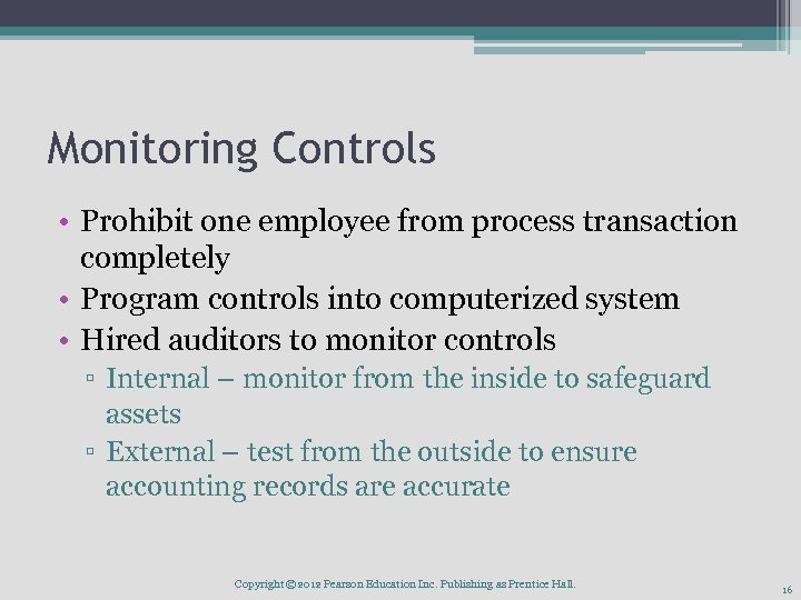 Monitoring Controls • Prohibit one employee from process transaction completely • Program controls into