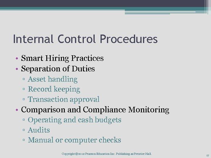 Internal Control Procedures • Smart Hiring Practices • Separation of Duties ▫ Asset handling