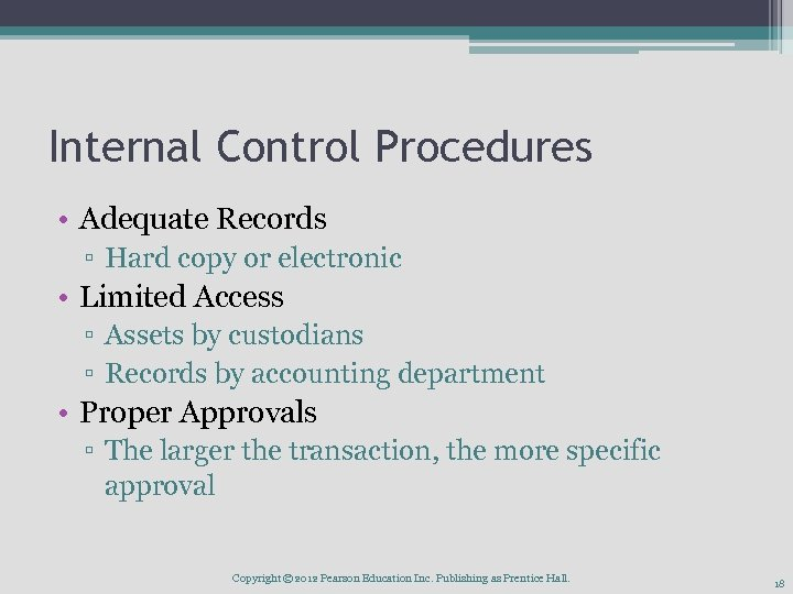 Internal Control Procedures • Adequate Records ▫ Hard copy or electronic • Limited Access