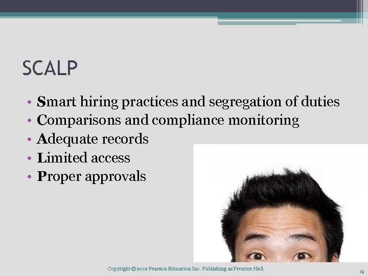 SCALP • • • Smart hiring practices and segregation of duties Comparisons and compliance