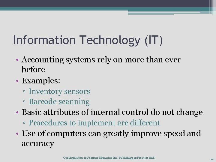 Information Technology (IT) • Accounting systems rely on more than ever before • Examples: