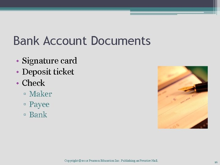 Bank Account Documents • Signature card • Deposit ticket • Check ▫ Maker ▫