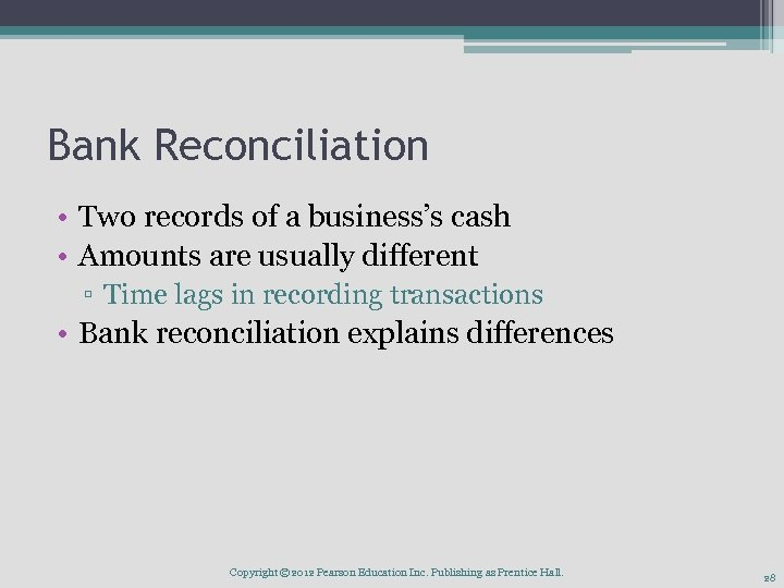 Bank Reconciliation • Two records of a business's cash • Amounts are usually different