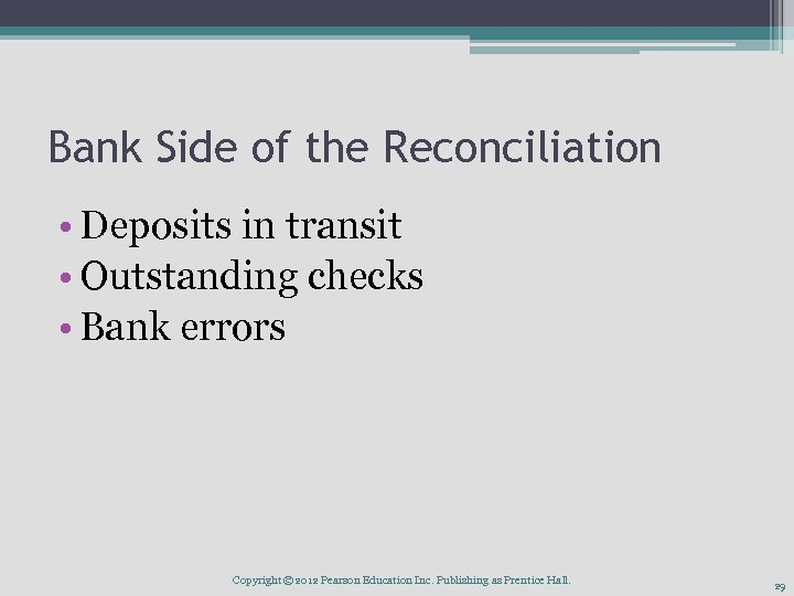 Bank Side of the Reconciliation • Deposits in transit • Outstanding checks • Bank