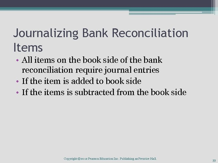 Journalizing Bank Reconciliation Items • All items on the book side of the bank