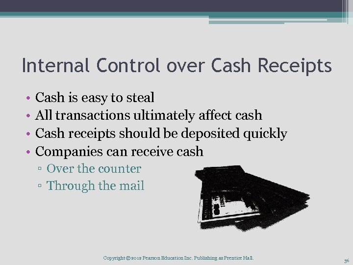 Internal Control over Cash Receipts • • Cash is easy to steal All transactions