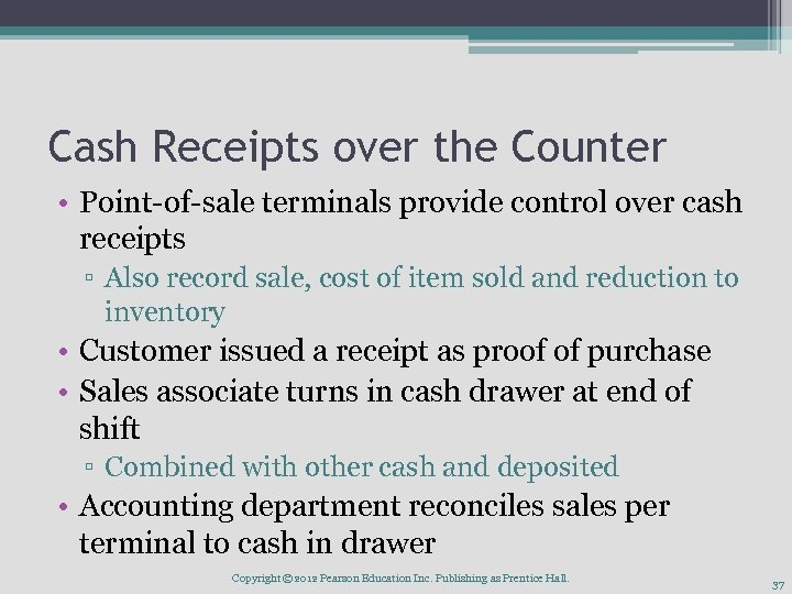 Cash Receipts over the Counter • Point-of-sale terminals provide control over cash receipts ▫