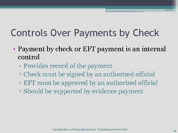 Controls Over Payments by Check • Payment by check or EFT payment is an