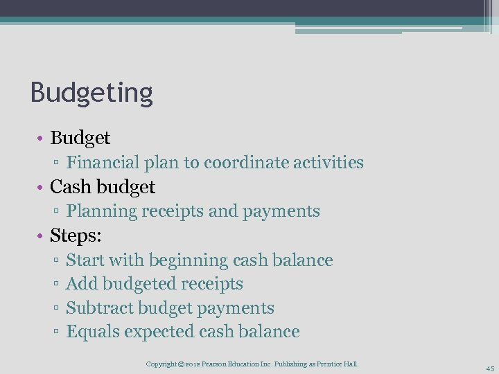 Budgeting • Budget ▫ Financial plan to coordinate activities • Cash budget ▫ Planning
