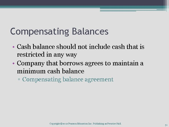 Compensating Balances • Cash balance should not include cash that is restricted in any
