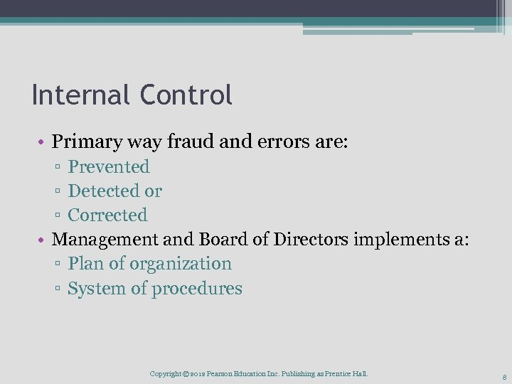 Internal Control • Primary way fraud and errors are: ▫ Prevented ▫ Detected or