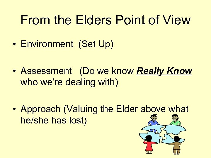 From the Elders Point of View • Environment (Set Up) • Assessment (Do we