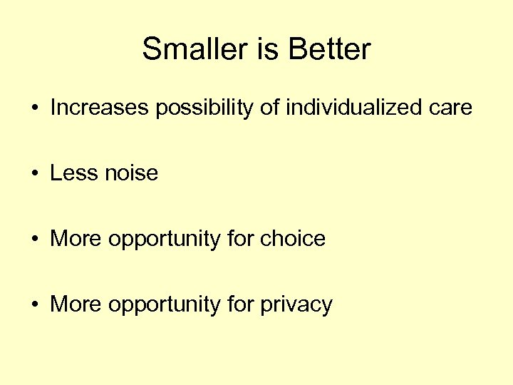 Smaller is Better • Increases possibility of individualized care • Less noise • More