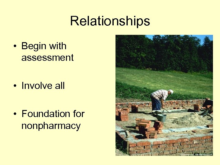 Relationships • Begin with assessment • Involve all • Foundation for nonpharmacy
