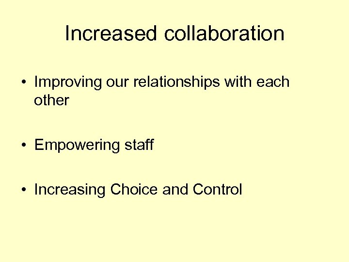 Increased collaboration • Improving our relationships with each other • Empowering staff • Increasing