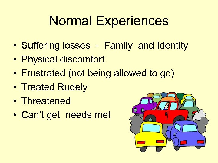 Normal Experiences • • • Suffering losses - Family and Identity Physical discomfort Frustrated