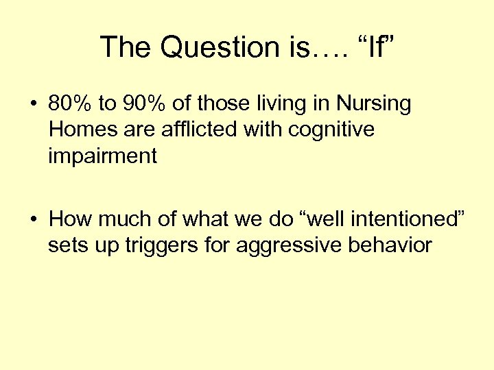"""The Question is…. """"If"""" • 80% to 90% of those living in Nursing Homes"""