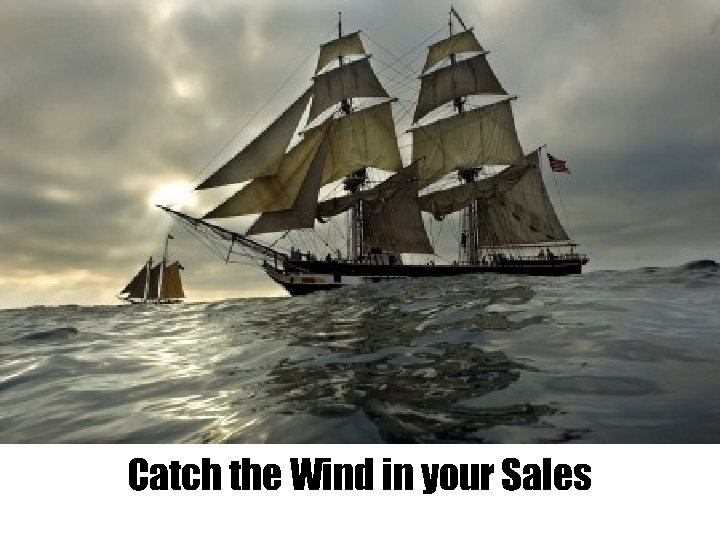 Catch the Wind in your Sales