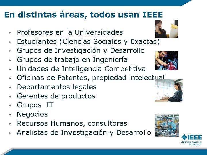 En distintas áreas, todos usan IEEE • • • Profesores en la Universidades Estudiantes