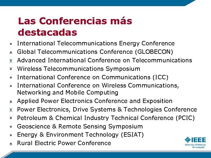 Las Conferencias más destacadas International Telecommunications Energy Conference Global Telecommunications Conference (GLOBECON) Advanced International