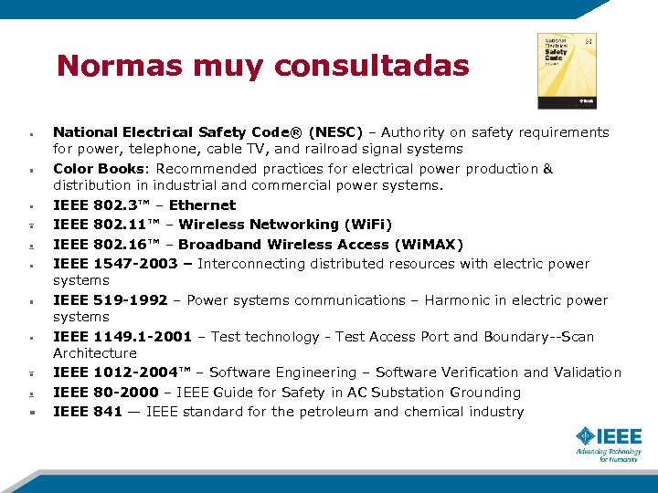 Normas muy consultadas National Electrical Safety Code® (NESC) – Authority on safety requirements for