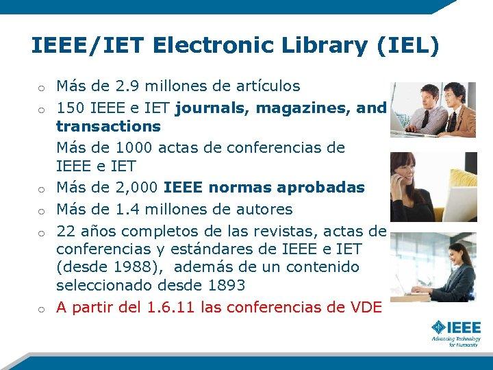 IEEE/IET Electronic Library (IEL) o o o Más de 2. 9 millones de artículos