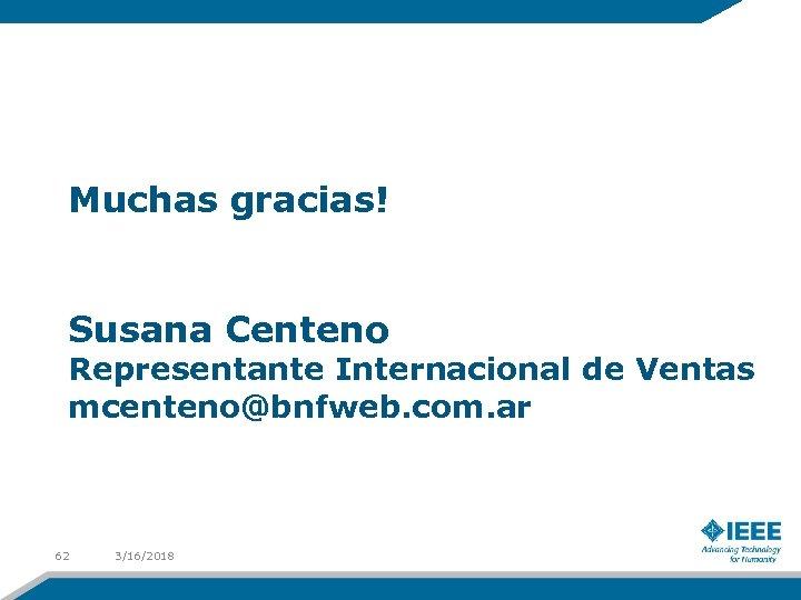 Muchas gracias! Susana Centeno Representante Internacional de Ventas mcenteno@bnfweb. com. ar 62 3/16/2018