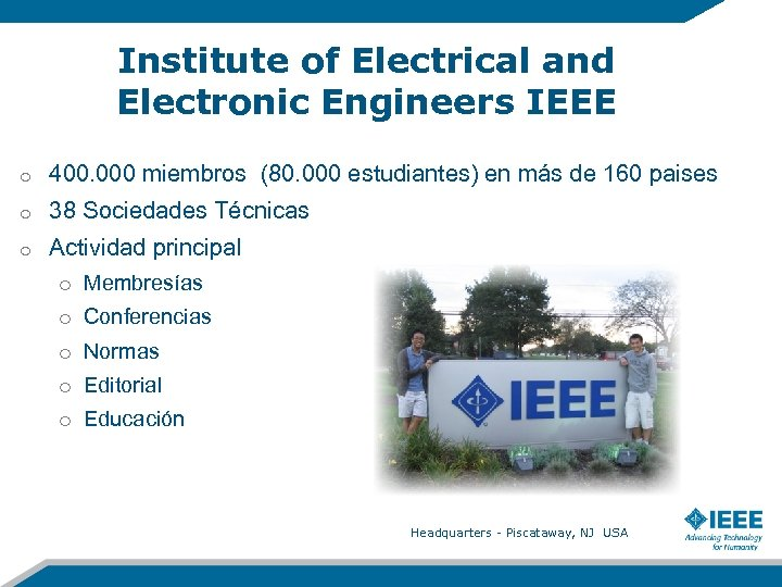 Institute of Electrical and Electronic Engineers IEEE o 400. 000 miembros (80. 000 estudiantes)