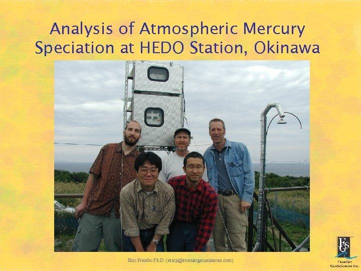 Analysis of Atmospheric Mercury Speciation at HEDO Station, Okinawa Eric Prestbo Ph. D. (ericp@frontiergeosciences.