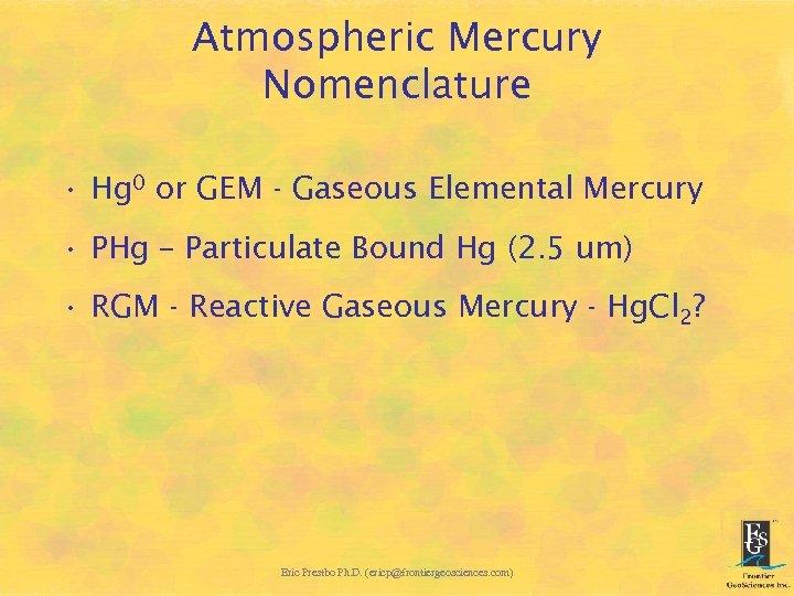 Atmospheric Mercury Nomenclature • Hg 0 or GEM - Gaseous Elemental Mercury • PHg