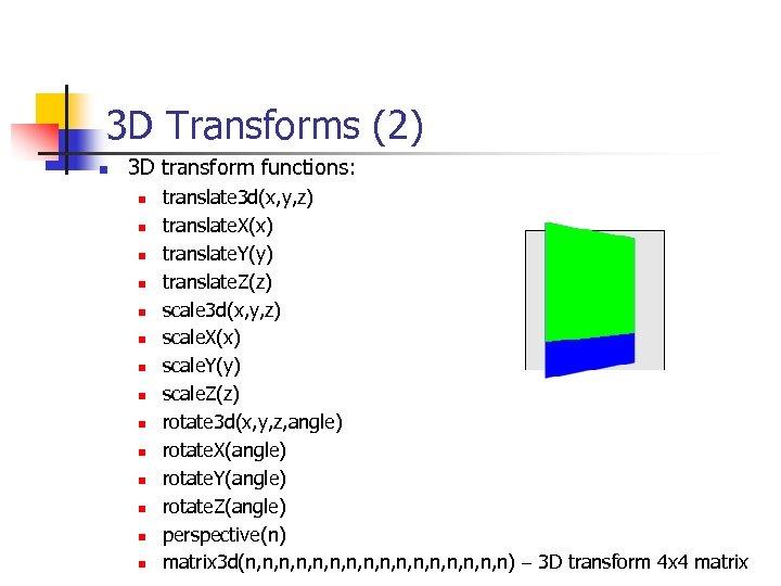 3 D Transforms (2) n 3 D transform functions: n n n n translate