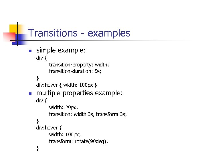 Transitions - examples n simple example: div { transition-property: width; transition-duration: 5 s; }