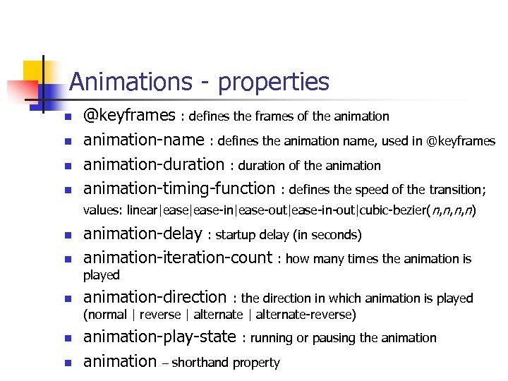Animations - properties n n n @keyframes : defines the frames of the animation-name