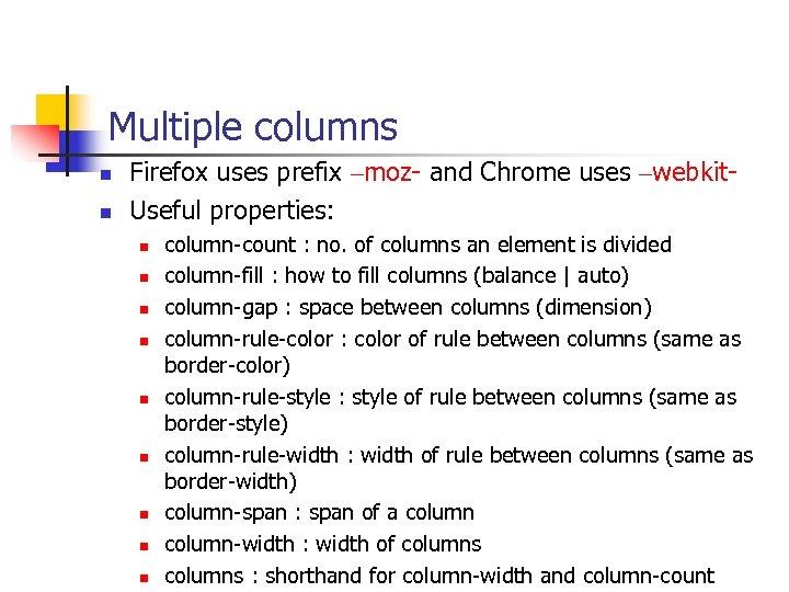 Multiple columns n n Firefox uses prefix –moz- and Chrome uses –webkit. Useful properties: