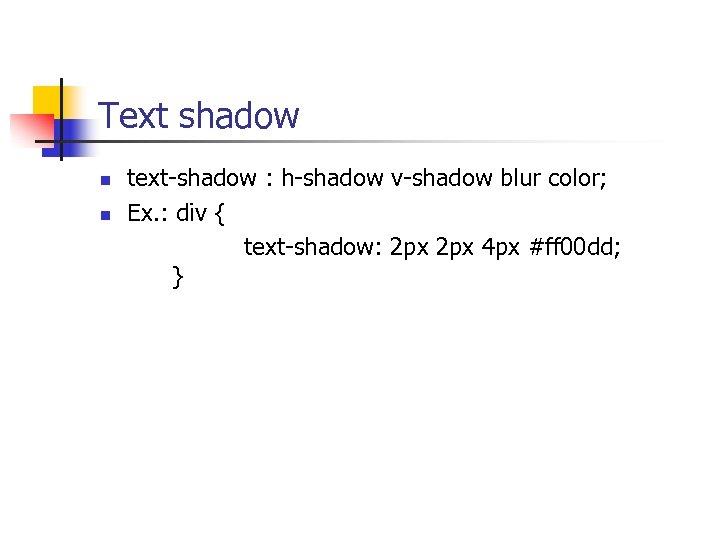Text shadow n n text-shadow : h-shadow v-shadow blur color; Ex. : div {