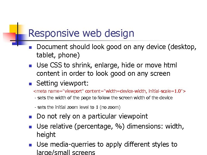 Responsive web design n Document should look good on any device (desktop, tablet, phone)