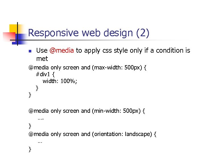 Responsive web design (2) n Use @media to apply css style only if a