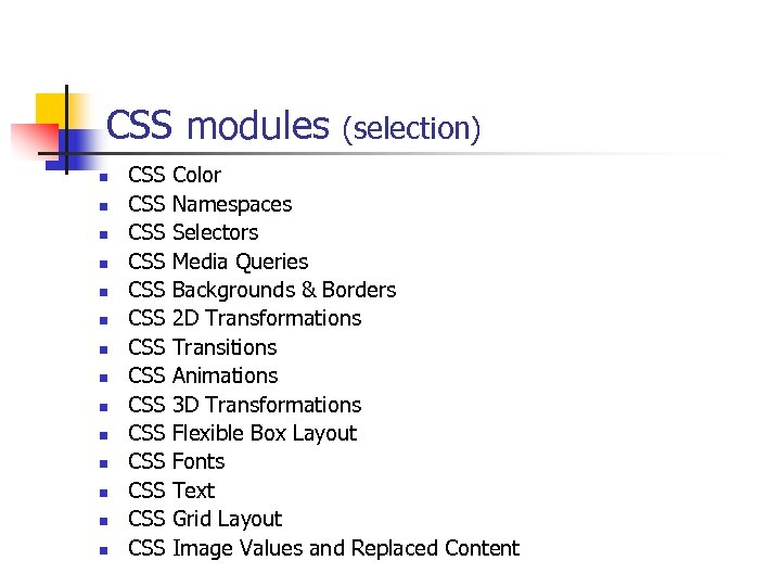 CSS modules (selection) n n n n CSS Color CSS Namespaces CSS Selectors CSS