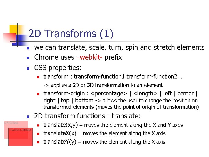2 D Transforms (1) n n n we can translate, scale, turn, spin and